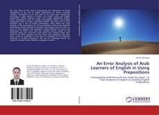 Bookcover of An Error Analysis of Arab Learners of English in Using Prepositions