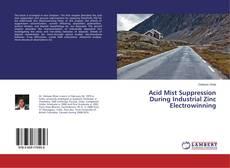Обложка Acid Mist Suppression During Industrial Zinc Electrowinning