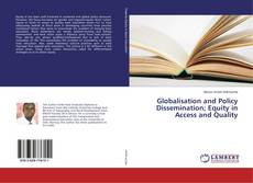 Bookcover of Globalisation and Policy Dissemination; Equity in Access and Quality