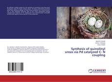 Bookcover of Synthesis of quinolinyl ureas via Pd catalyzed C- N coupling