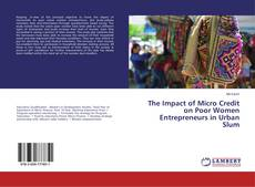 Bookcover of The Impact of Micro Credit on Poor Women Entrepreneurs in Urban Slum