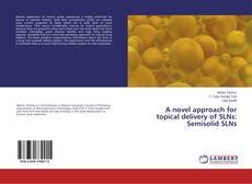 Bookcover of A novel approach for topical delivery of SLNs: Semisolid SLNs