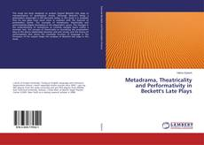 Couverture de Metadrama, Theatricality and Performativity in Beckett's Late Plays