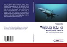Bookcover of Modeling and Control of a Bioinspired Robotic Fish Underwater Vehicle