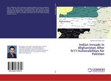 Bookcover of Indian Inroads in Afghanistan After 9/11:Vulnerabilities for Pakistan