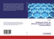 Couverture de Arylboronic Acids: An efficient synthon in organic transformations