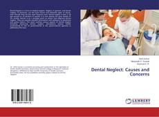Bookcover of Dental Neglect: Causes and Concerns