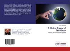 Bookcover of A Biblical Theory of Everything