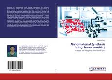 Bookcover of Nanomaterial Synthesis Using Sonochemistry