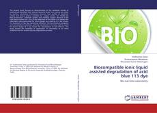 Bookcover of Biocompatible ionic liquid assisted degradation of acid blue 113 dye