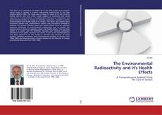 Bookcover of The Environmental Radioactivity and it's Health Effects