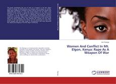 Bookcover of Women And Conflict In Mt. Elgon, Kenya: Rape As A Weapon Of War