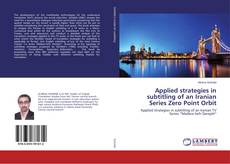 Bookcover of Applied strategies in subtitling of an Iranian Series Zero Point Orbit