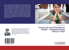 Обложка Family Life and Child Mental Health – A Representative Study in India
