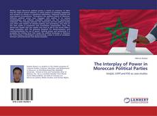 The Interplay of Power in Moroccan Political Parties的封面