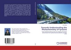 Bookcover of Towards Understanding the Photochemistry of tyrosine