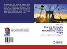 Bookcover of Financial Distress&its Determinants in Manufacturing Firms in Ethiopia