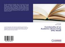 Bookcover of Functionality of an Academic Library Using SPAL Model