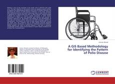 Bookcover of A GIS Based Methodology for Identifying the Pattern of Polio Disease