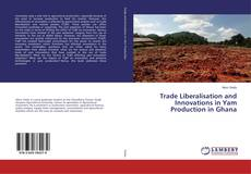 Bookcover of Trade Liberalisation and Innovations in Yam Production in Ghana