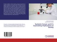 Bookcover of Systemic Cancer and It's Counseling Implications in Society