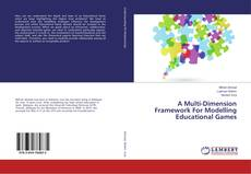 Bookcover of A Multi-Dimension Framework For Modelling Educational Games