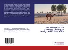 Bookcover of The Absorption and Spending Capacity of Foreign Aid in West Africa