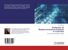 Bookcover of Protection of Biopharmaceutical Products in Colombia