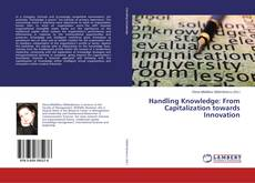 Bookcover of Handling Knowledge: From Capitalization towards Innovation