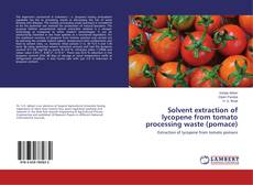 Bookcover of Solvent extraction of lycopene from tomato processing waste (pomace)
