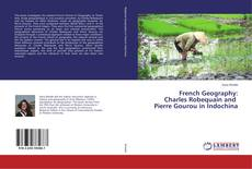 Bookcover of French Geography: Charles Robequain and Pierre Gourou in Indochina