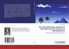 Bookcover of An old civilization waning in the darkness of treasury in Mesopotamia