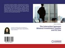 Couverture de The Interaction between Bilateral Investment Treaties and EU law