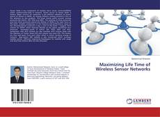 Bookcover of Maximizing Life Time of Wireless Sensor Networks