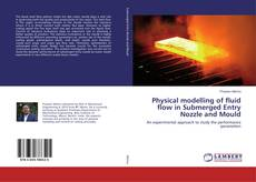 Bookcover of Physical modelling of fluid flow in Submerged Entry Nozzle and Mould