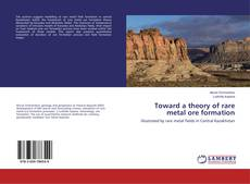 Bookcover of Toward a theory of rare metal ore formation