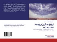 Bookcover of Aspects of differentiated stem cells for in vivo reconstitution