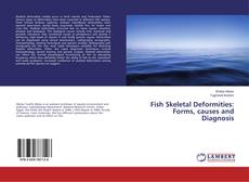 Bookcover of Fish Skeletal Deformities: Forms, causes and Diagnosis