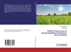 Bookcover of Effect of local use of bisoprolol(beta blocker)on bone healing