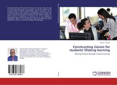 Bookcover of Constructing classes for students' lifelong learning