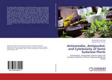 Bookcover of Antiamoebic, Antigiardial, and Cytotoxicity of Some Sudanese Plants