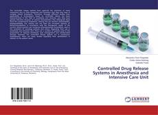 Bookcover of Controlled Drug Release Systems in Anesthesia and Intensive Care Unit