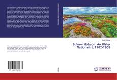 Bookcover of Bulmer Hobson: An Ulster Nationalist, 1902-1908