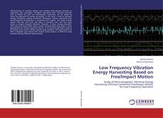 Bookcover of Low Frequency Vibration Energy Harvesting Based on Free/Impact Motion