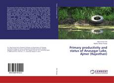Bookcover of Primary productivity and status of Anasagar Lake, Ajmer (Rajasthan)