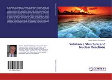 Bookcover of Substance Structure and Nuclear Reactions