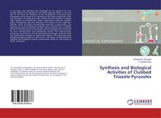 Buchcover von Synthesis and Biological Activities of Clubbed Triazole-Pyrazoles