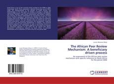 Portada del libro de The African Peer Review Mechanism: A beneficiary driven process