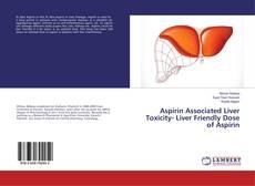 Bookcover of Aspirin Associated Liver Toxicity- Liver Friendly Dose of Aspirin