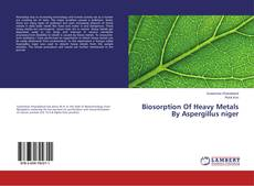 Bookcover of Biosorption Of Heavy Metals By Aspergillus niger